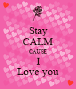 Stay CALM CAUSE I Love you - Personalised Poster large