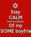 Stay CALM Don't be jealous  Of my AWSOME boyfriends - Personalised Poster small