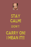 STAY CALM! DON'T CARRY ON! I MEAN IT!!! - Personalised Poster large