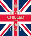 STAY CHILLED AND GET HIGH - Personalised Poster large