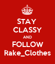 STAY  CLASSY AND FOLLOW Rake_Clothes - Personalised Poster large