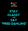 "STAY  CLASSY  AND SAY  ""FRED DAHLING"" - Personalised Poster large"