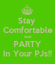 Stay  Comfortable And PARTY In Your PJs!! - Personalised Poster large
