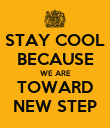 STAY COOL BECAUSE WE ARE TOWARD NEW STEP - Personalised Poster large