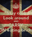 Stay cool Look around AND CARRY ON eating bricks - Personalised Poster large
