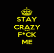 STAY CRAZY AND F*CK ME - Personalised Poster large