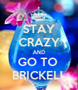 STAY CRAZY AND GO TO  BRICKELL - Personalised Poster large