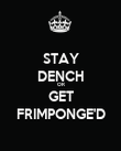 STAY DENCH OR GET FRIMPONGE'D - Personalised Poster large