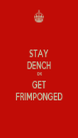 STAY DENCH OR GET FRIMPONGED - Personalised Poster large