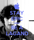 STAY EPIC AND BE A LAGAND - Personalised Poster large