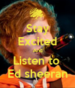 Stay Excited And Listen to  Ed sheeran - Personalised Poster large