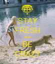 STAY FRESH and BE CRAZY - Personalised Poster large