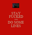 STAY FUCKED AND DO SOME LINES - Personalised Poster large