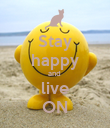 Stay happy and  live ON - Personalised Poster large