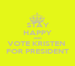 STAY HAPPY AND VOTE KRISTEN  FOR PRESIDENT - Personalised Poster large