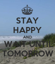 STAY HAPPY AND  WAIT UNTIL TOMORROW - Personalised Poster large