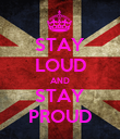 STAY LOUD AND STAY PROUD - Personalised Poster large