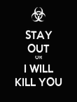 STAY OUT OR I WILL KILL YOU - Personalised Poster large