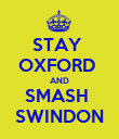 STAY  OXFORD  AND SMASH  SWINDON - Personalised Poster large
