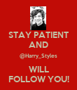 STAY PATIENT AND @Harry_Styles WILL FOLLOW YOU! - Personalised Poster large