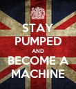 STAY PUMPED AND BECOME A MACHINE - Personalised Poster large
