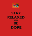 STAY RELAXED AND BE DOPE - Personalised Poster large