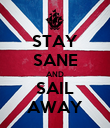 STAY SANE AND SAIL AWAY - Personalised Poster large