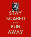 STAY SCARED AND RUN AWAY - Personalised Poster large