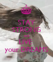 STAY STRONG and LIVE  your DREAMS - Personalised Poster large