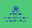 STAY STRONG AND REMEMBER THE GOOD TIMES - Personalised Poster large