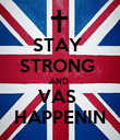 STAY  STRONG  AND  VAS  HAPPENIN - Personalised Poster large
