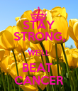 STAY STRONG, WE'LL BEAT  CANCER - Personalised Poster large