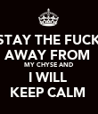 STAY THE FUCK AWAY FROM  MY CHYSE AND  I WILL  KEEP CALM  - Personalised Poster large