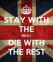 STAY WITH THE BEST DIE WITH THE REST - Personalised Poster large