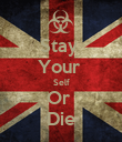 Stay  Your  Self Or  Die - Personalised Poster large