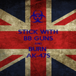 STICK WITH BB GUNS AND BURN  AK-47S - Personalised Poster large