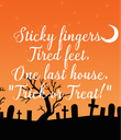 "Sticky fingers. Tired feet. One last house. ""Trick or Treat!"" - Personalised Poster large"