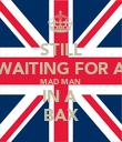 STILL WAITING FOR A MAD MAN  IN A  BAX - Personalised Poster large