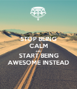 STOP BEING CALM AND START BEING AWESOME INSTEAD - Personalised Poster large