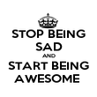 STOP BEING SAD AND START BEING AWESOME  - Personalised Poster large