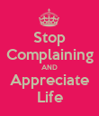 Stop Complaining AND Appreciate Life - Personalised Poster large