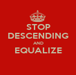 STOP DESCENDING AND EQUALIZE  - Personalised Poster large
