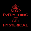 STOP EVERYTHING AND GET HYSTERICAL - Personalised Poster large