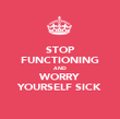 STOP FUNCTIONING AND WORRY YOURSELF SICK - Personalised Poster large