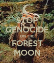STOP GENOCIDE ON THE FOREST MOON - Personalised Poster large
