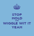 STOP HOLD AND WIGGLE WIT IT YEAH - Personalised Poster large