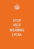 STOP JACK FROM WEARING LYCRA - Personalised Poster large
