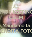 STOP KEEPING CALM Y Mandame la BENDITA FOTO - Personalised Poster large