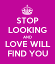 STOP LOOKING AND LOVE WILL FIND YOU - Personalised Poster large
