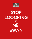 STOP LOOOKING AT ME  SWAN - Personalised Large Wall Decal